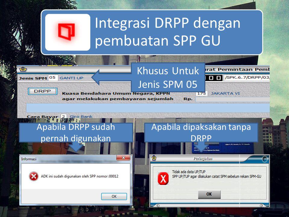 Integrasi DRPP dengan pembuatan SPP GU Khusus Untuk Jenis SPM 05 Apabila DRPP sudah pernah digunakan Apabila dipaksakan tanpa DRPP