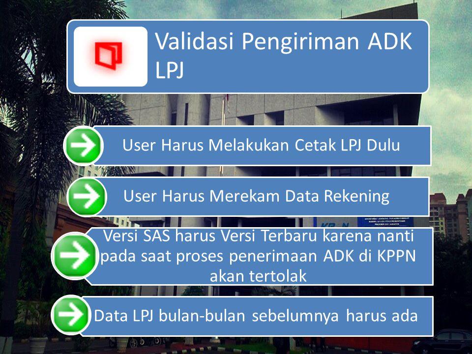 Validasi Pengiriman ADK LPJ User Harus Melakukan Cetak LPJ Dulu User Harus Merekam Data Rekening Versi SAS harus Versi Terbaru karena nanti pada saat