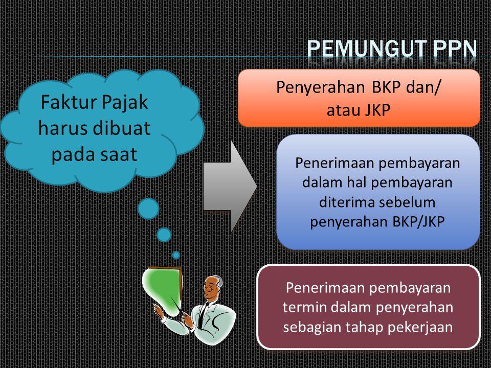 Faktur Pajak harus dibuat pada saat Penyerahan BKP dan/ atau JKP Penyerahan BKP dan/ atau JKP Penerimaan pembayaran dalam hal pembayaran diterima sebelum penyerahan BKP/JKP Penerimaan pembayaran termin dalam penyerahan sebagian tahap pekerjaan
