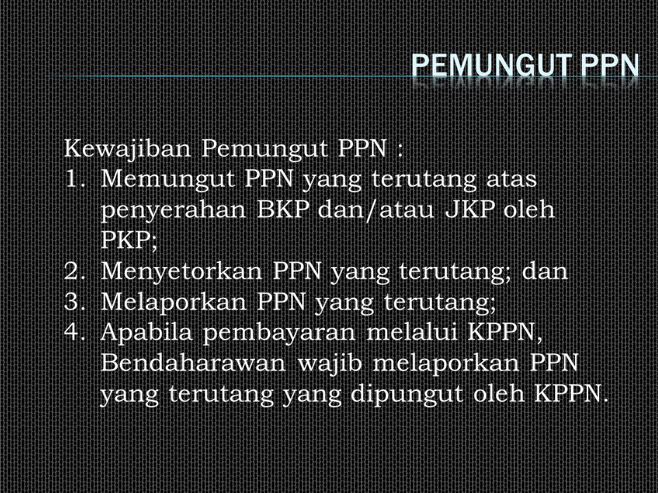 Kewajiban Pemungut PPN : 1.Memungut PPN yang terutang atas penyerahan BKP dan/atau JKP oleh PKP; 2.Menyetorkan PPN yang terutang; dan 3.Melaporkan PPN