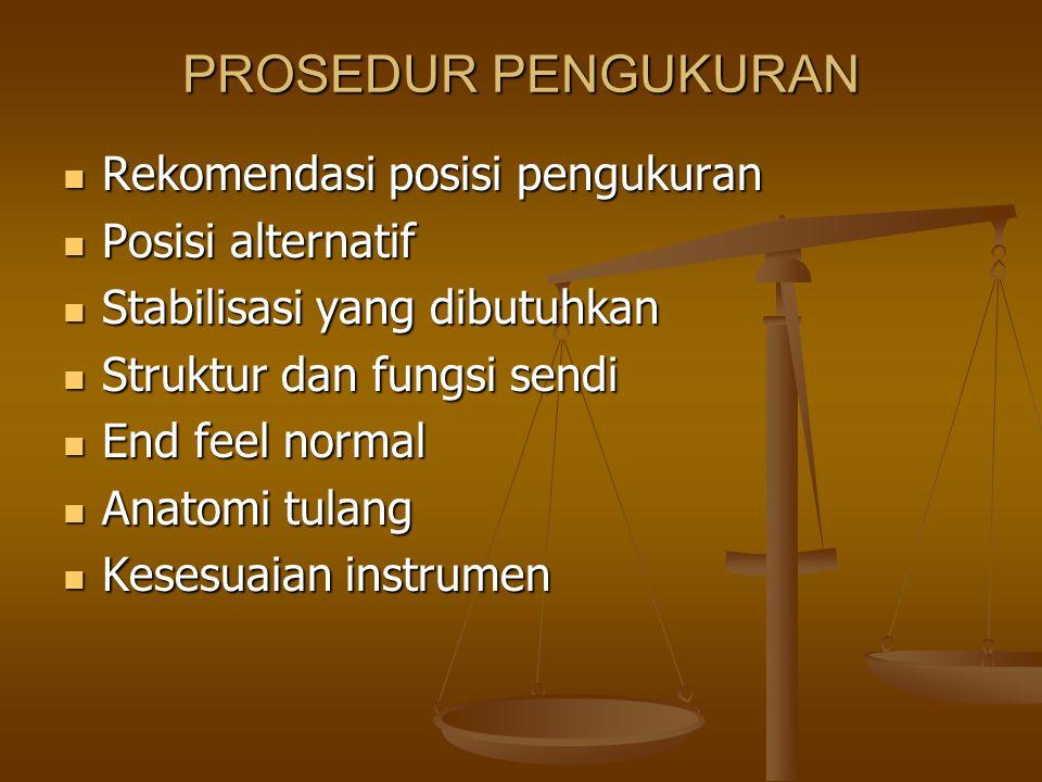 Ketrampilan yang harus dimiliki fisioterapis : Posisi dan stabilisasi dengan tepat Posisi dan stabilisasi dengan tepat Menggerakkan bagian tubuh dengan ROM yang tepat Menggerakkan bagian tubuh dengan ROM yang tepat Menentukan akhir ROM (endfeel) Menentukan akhir ROM (endfeel) Palpasi bagian tulang secara tepat Palpasi bagian tulang secara tepat Menyesuaikan instrumen pengukuran dengan tepat Menyesuaikan instrumen pengukuran dengan tepat Membaca instrumen pengukuran Membaca instrumen pengukuran Mencatat hasil dengan tepat Mencatat hasil dengan tepat