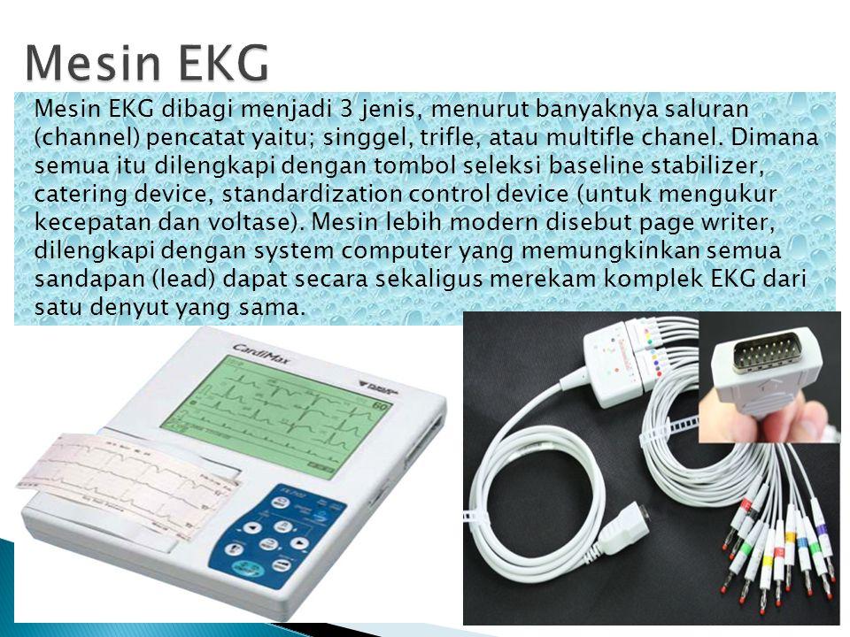 Mesin EKG dibagi menjadi 3 jenis, menurut banyaknya saluran (channel) pencatat yaitu; singgel, trifle, atau multifle chanel. Dimana semua itu dilengka