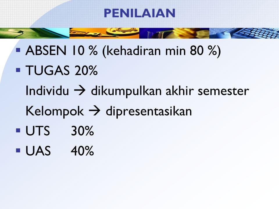 PENILAIAN  ABSEN10 % (kehadiran min 80 %)  TUGAS 20% Individu  dikumpulkan akhir semester Kelompok  dipresentasikan  UTS30%  UAS40%