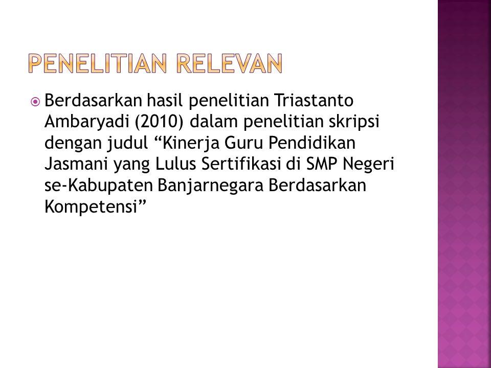  Berdasarkan hasil penelitian Triastanto Ambaryadi (2010) dalam penelitian skripsi dengan judul Kinerja Guru Pendidikan Jasmani yang Lulus Sertifikasi di SMP Negeri se-Kabupaten Banjarnegara Berdasarkan Kompetensi