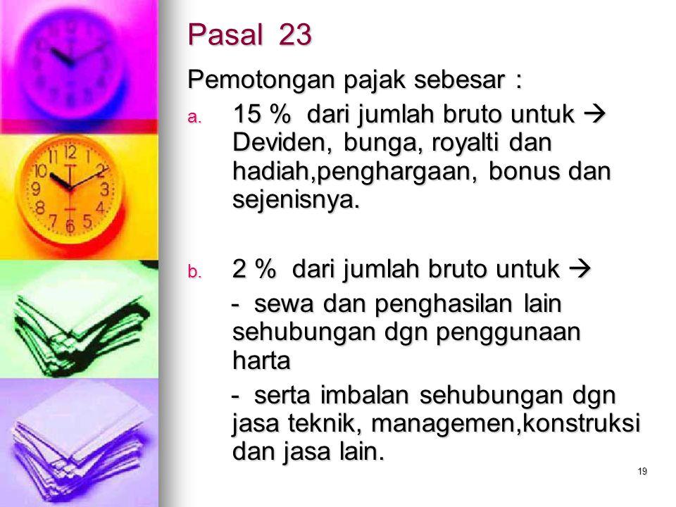 19 Pasal 23 Pemotongan pajak sebesar : a.