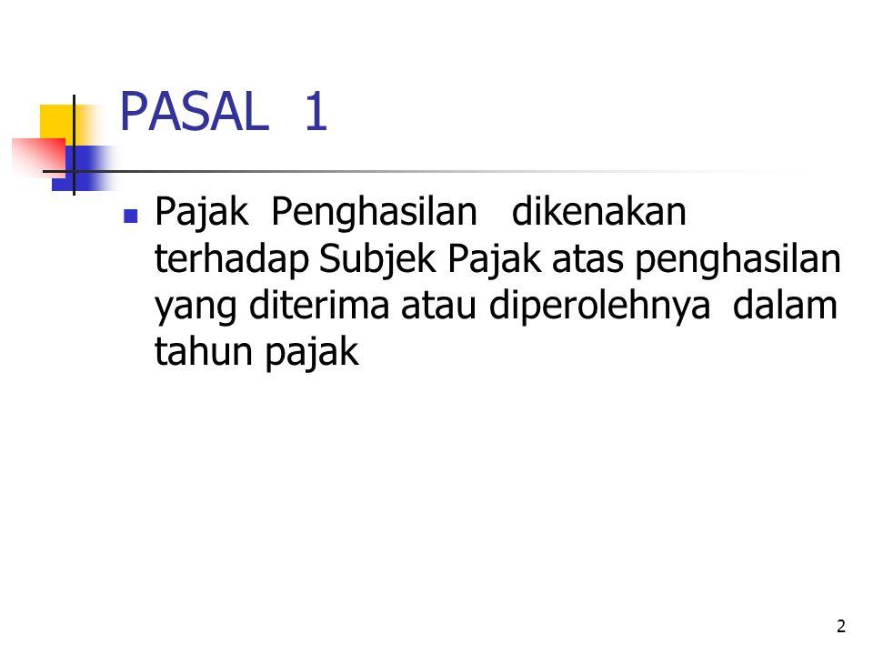 2 PASAL 1 Pajak Penghasilan dikenakan terhadap Subjek Pajak atas penghasilan yang diterima atau diperolehnya dalam tahun pajak
