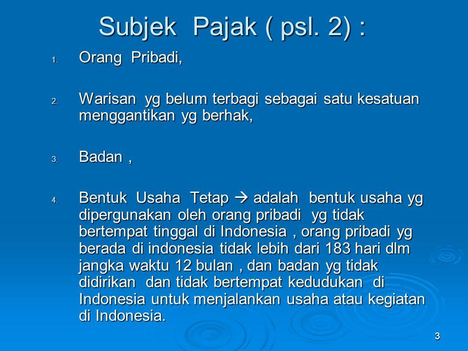 3 Subjek Pajak ( psl. 2) : 1. Orang Pribadi, 2.