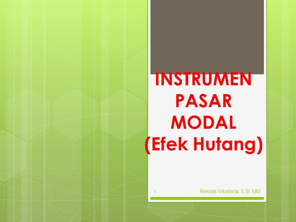 INSTRUMEN PASAR MODAL (Efek Hutang) 1Resista Vikaliana, S.Si. MM