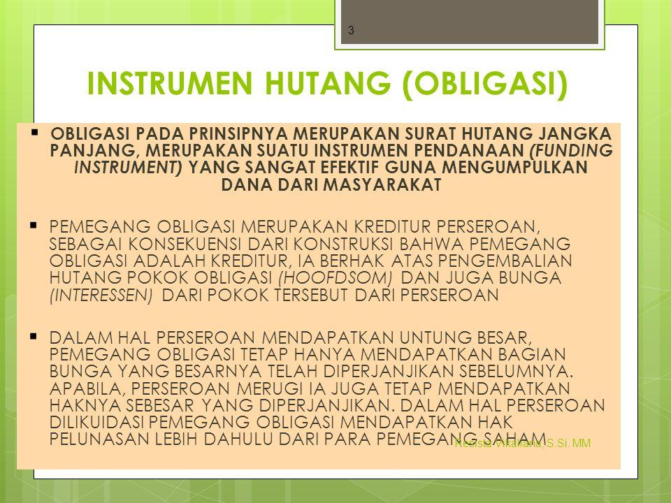 INSTRUMEN HUTANG (OBLIGASI)  OBLIGASI PADA PRINSIPNYA MERUPAKAN SURAT HUTANG JANGKA PANJANG, MERUPAKAN SUATU INSTRUMEN PENDANAAN (FUNDING INSTRUMENT)