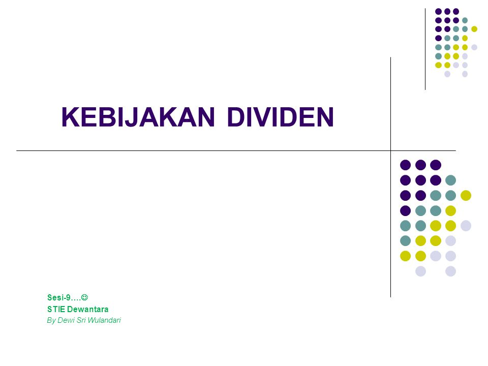 KEBIJAKAN DIVIDEN Sesi-9…. STIE Dewantara By Dewi Sri Wulandari