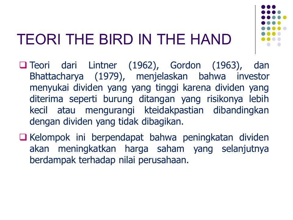 TEORI THE BIRD IN THE HAND  Teori dari Lintner (1962), Gordon (1963), dan Bhattacharya (1979), menjelaskan bahwa investor menyukai dividen yang yang