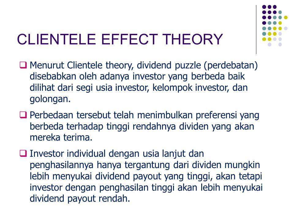 CLIENTELE EFFECT THEORY  Menurut Clientele theory, dividend puzzle (perdebatan) disebabkan oleh adanya investor yang berbeda baik dilihat dari segi u