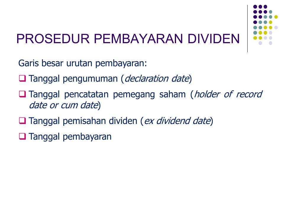 PROSEDUR PEMBAYARAN DIVIDEN Garis besar urutan pembayaran:  Tanggal pengumuman (declaration date)  Tanggal pencatatan pemegang saham (holder of reco