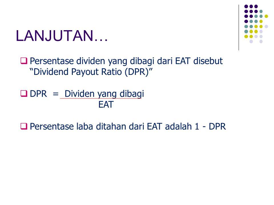 """LANJUTAN…  Persentase dividen yang dibagi dari EAT disebut """"Dividend Payout Ratio (DPR)""""  DPR = Dividen yang dibagi EAT  Persentase laba ditahan da"""