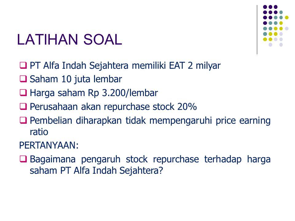 LATIHAN SOAL  PT Alfa Indah Sejahtera memiliki EAT 2 milyar  Saham 10 juta lembar  Harga saham Rp 3.200/lembar  Perusahaan akan repurchase stock 2