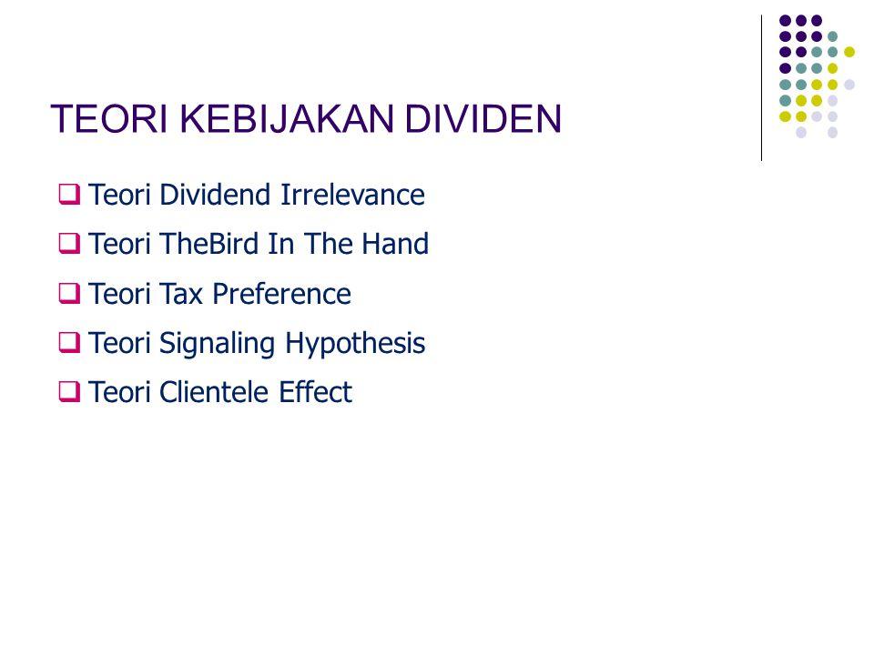 TEORI KEBIJAKAN DIVIDEN  Teori Dividend Irrelevance  Teori TheBird In The Hand  Teori Tax Preference  Teori Signaling Hypothesis  Teori Clientele