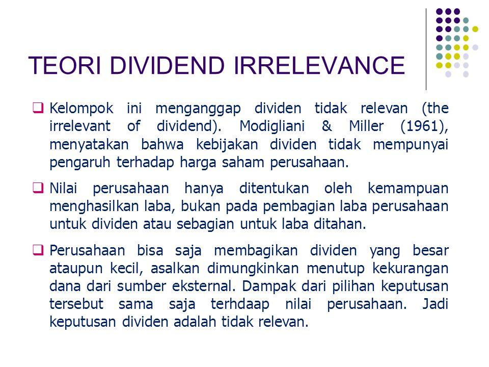 TEORI DIVIDEND IRRELEVANCE  Kelompok ini menganggap dividen tidak relevan (the irrelevant of dividend). Modigliani & Miller (1961), menyatakan bahwa
