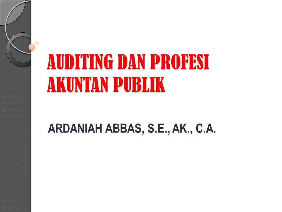 AUDITING DAN PROFESI AKUNTAN PUBLIK ARDANIAH ABBAS, S.E., AK., C.A.