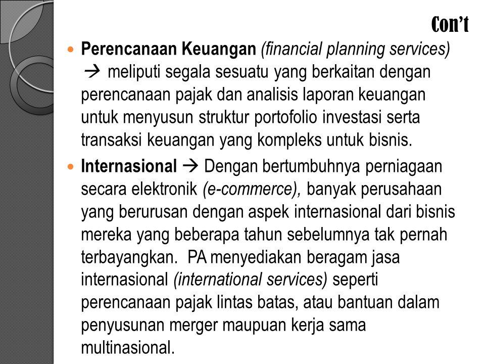 Con't Perencanaan Keuangan (financial planning services)  meliputi segala sesuatu yang berkaitan dengan perencanaan pajak dan analisis laporan keuangan untuk menyusun struktur portofolio investasi serta transaksi keuangan yang kompleks untuk bisnis.