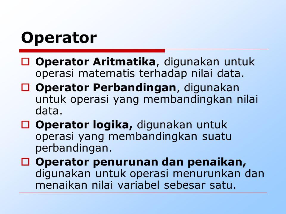 Operator  Operator Aritmatika, digunakan untuk operasi matematis terhadap nilai data.  Operator Perbandingan, digunakan untuk operasi yang membandin