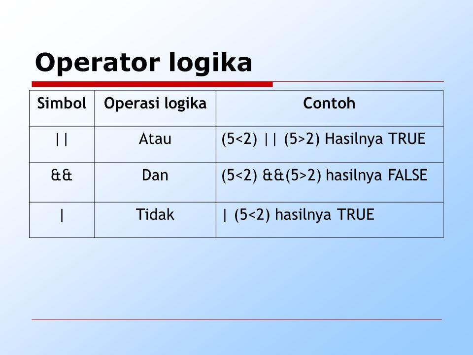 Operator logika SimbolOperasi logikaContoh   Atau(5 2) Hasilnya TRUE &&Dan(5 2) hasilnya FALSE  Tidak  (5<2) hasilnya TRUE