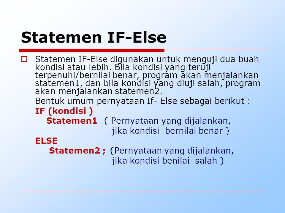 Statemen IF-Else  Statemen IF-Else digunakan untuk menguji dua buah kondisi atau lebih. Bila kondisi yang teruji terpenuhi/bernilai benar, program ak