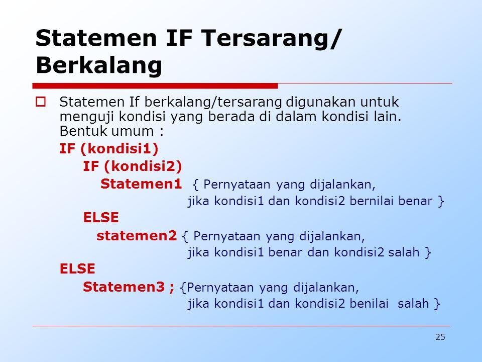 25 Statemen IF Tersarang/ Berkalang  Statemen If berkalang/tersarang digunakan untuk menguji kondisi yang berada di dalam kondisi lain. Bentuk umum :