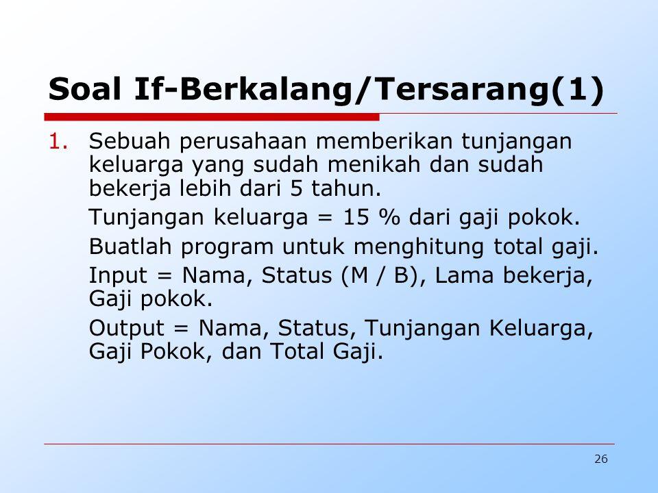 26 Soal If-Berkalang/Tersarang(1) 1.Sebuah perusahaan memberikan tunjangan keluarga yang sudah menikah dan sudah bekerja lebih dari 5 tahun.