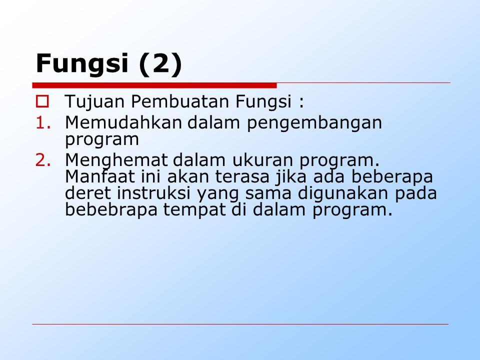  Tujuan Pembuatan Fungsi : 1.Memudahkan dalam pengembangan program 2.Menghemat dalam ukuran program. Manfaat ini akan terasa jika ada beberapa deret