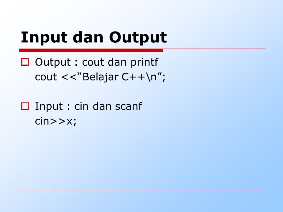 Input dan Output  Output : cout dan printf cout << Belajar C++\n ;  Input : cin dan scanf cin>>x;