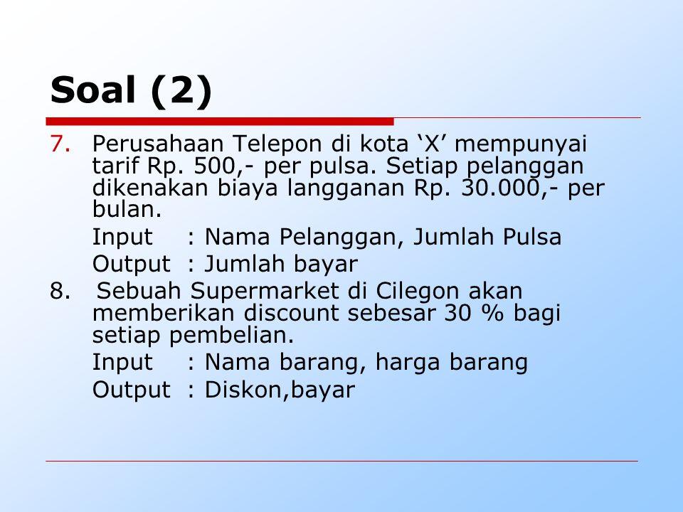 Soal (2) 7.Perusahaan Telepon di kota 'X' mempunyai tarif Rp. 500,- per pulsa. Setiap pelanggan dikenakan biaya langganan Rp. 30.000,- per bulan. Inpu