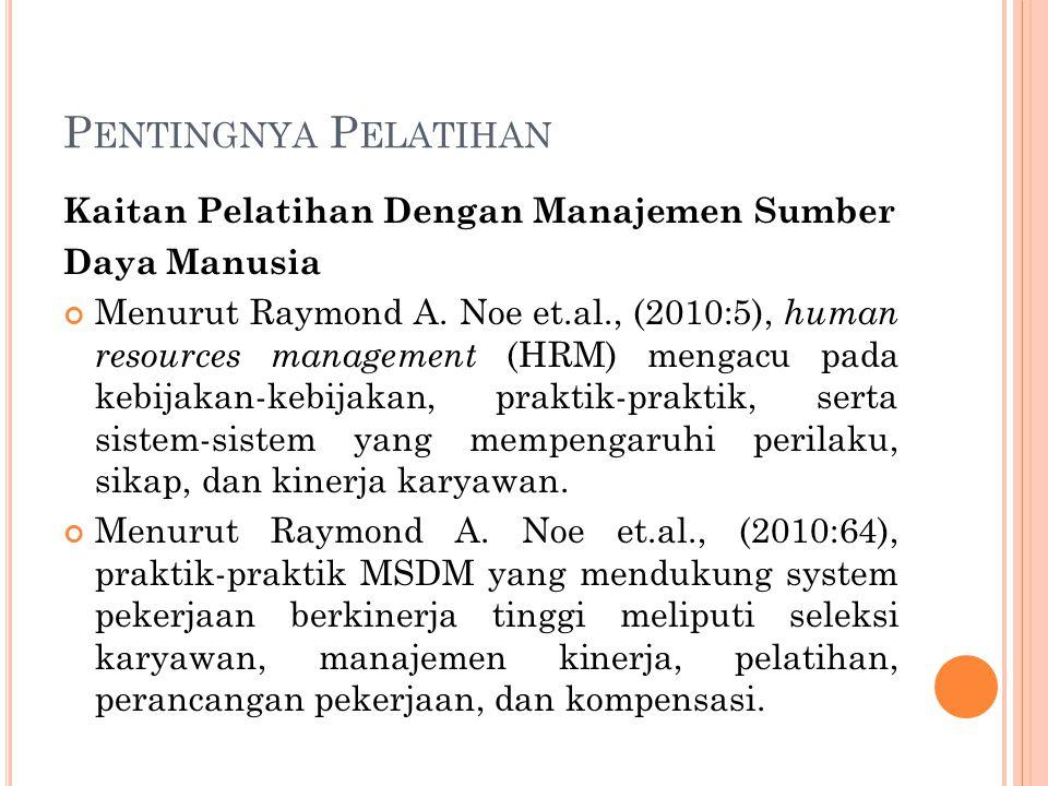 P ENTINGNYA P ELATIHAN Kaitan Pelatihan Dengan Manajemen Sumber Daya Manusia Menurut Raymond A. Noe et.al., (2010:5), human resources management (HRM)