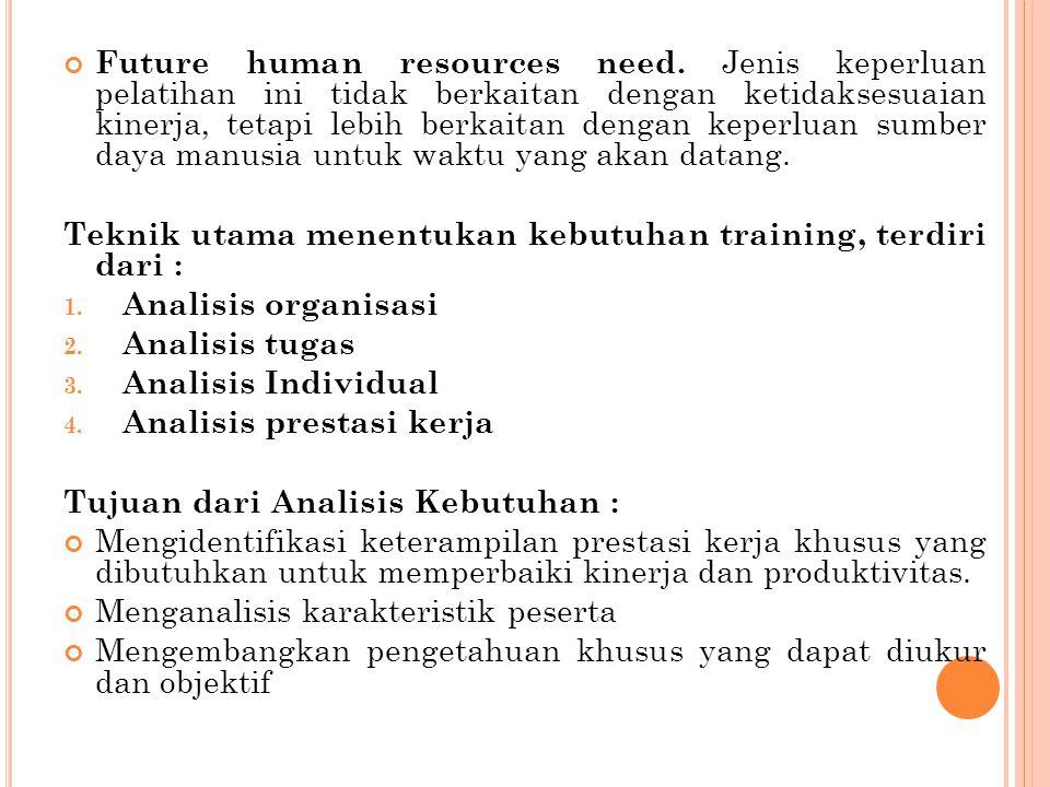 Future human resources need. Jenis keperluan pelatihan ini tidak berkaitan dengan ketidaksesuaian kinerja, tetapi lebih berkaitan dengan keperluan sum