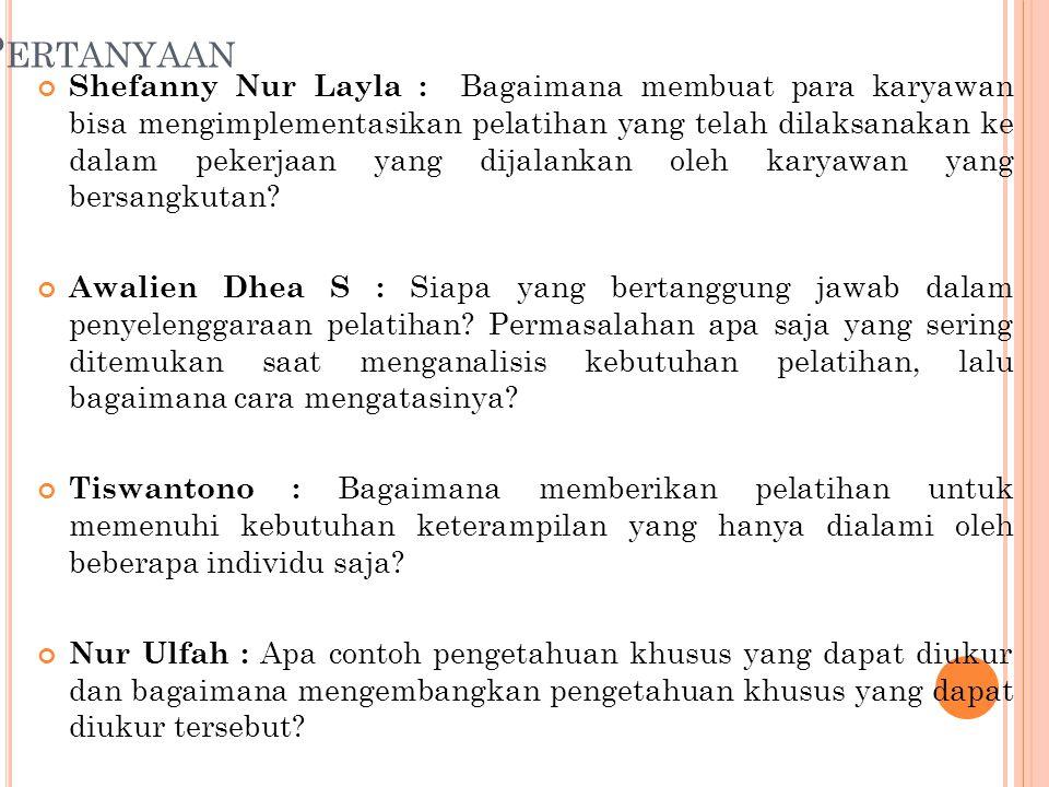 P ERTANYAAN Shefanny Nur Layla : Bagaimana membuat para karyawan bisa mengimplementasikan pelatihan yang telah dilaksanakan ke dalam pekerjaan yang dijalankan oleh karyawan yang bersangkutan.