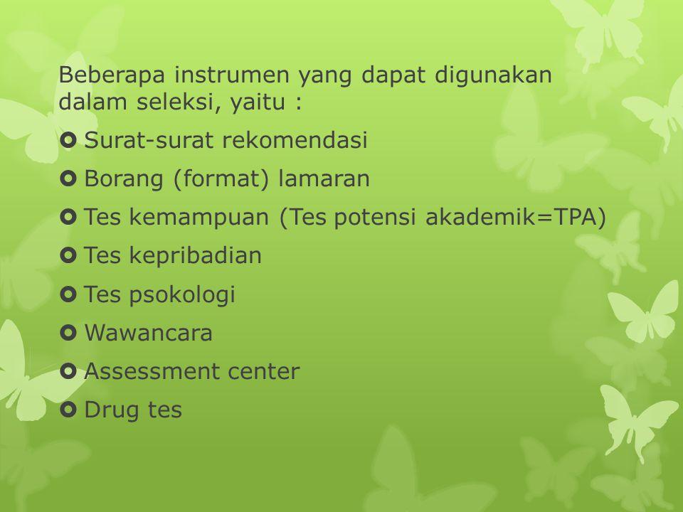 Beberapa instrumen yang dapat digunakan dalam seleksi, yaitu :  Surat-surat rekomendasi  Borang (format) lamaran  Tes kemampuan (Tes potensi akadem