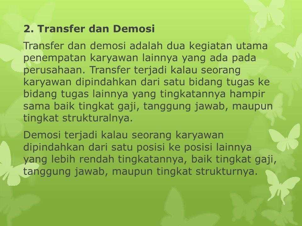 2. Transfer dan Demosi Transfer dan demosi adalah dua kegiatan utama penempatan karyawan lainnya yang ada pada perusahaan. Transfer terjadi kalau seor