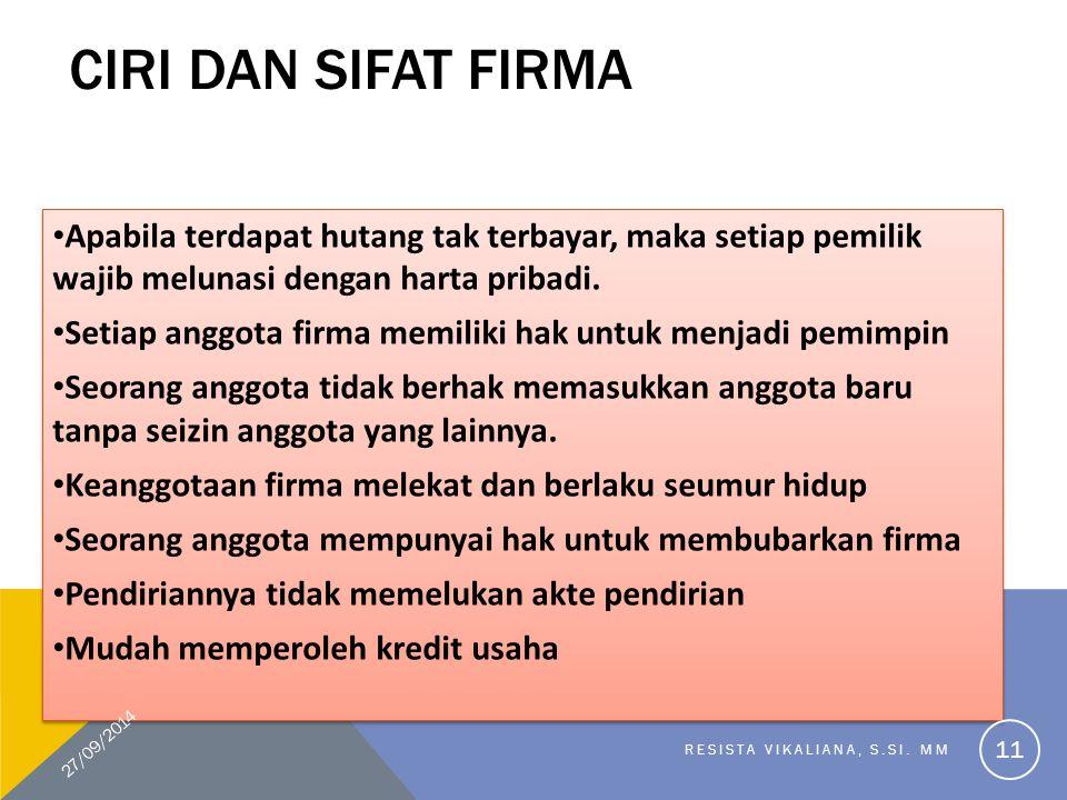 CIRI DAN SIFAT FIRMA Apabila terdapat hutang tak terbayar, maka setiap pemilik wajib melunasi dengan harta pribadi. Setiap anggota firma memiliki hak