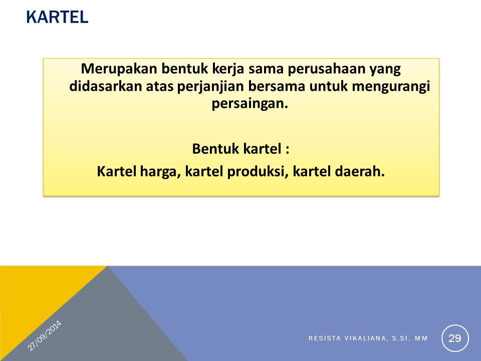 KARTEL Merupakan bentuk kerja sama perusahaan yang didasarkan atas perjanjian bersama untuk mengurangi persaingan. Bentuk kartel : Kartel harga, karte