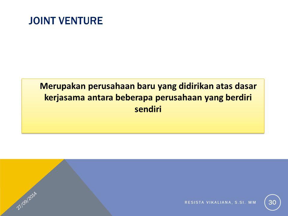JOINT VENTURE Merupakan perusahaan baru yang didirikan atas dasar kerjasama antara beberapa perusahaan yang berdiri sendiri 27/09/2014 RESISTA VIKALIA