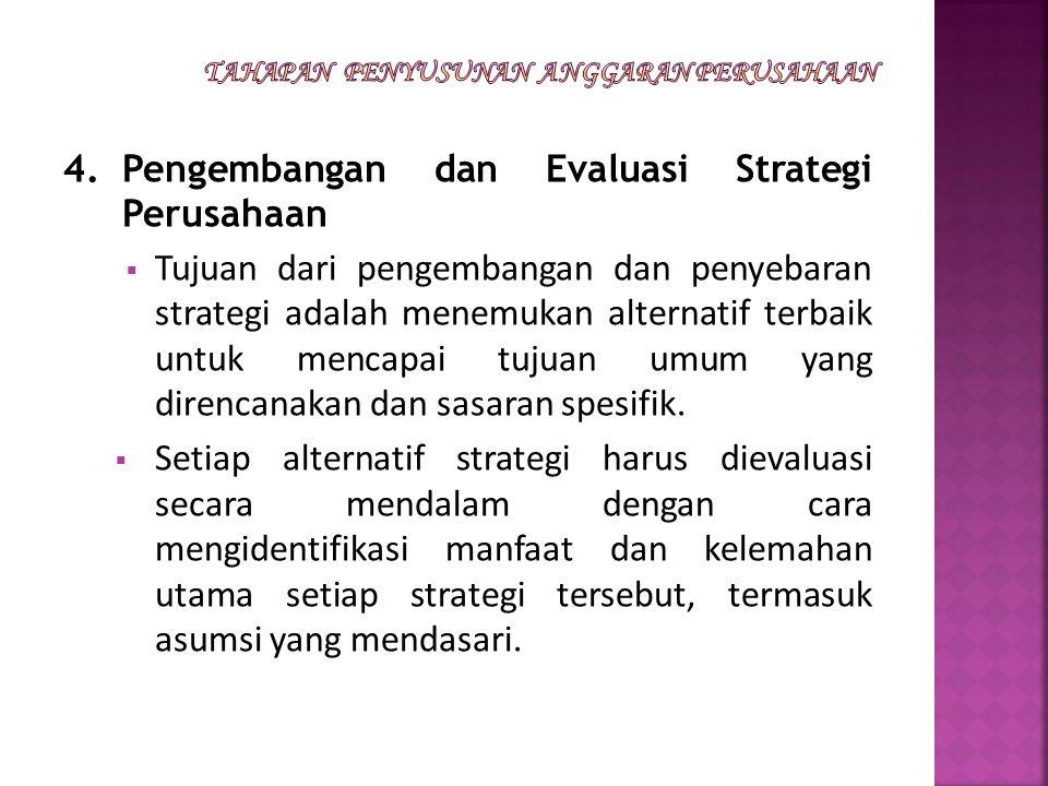 4.Pengembangan dan Evaluasi Strategi Perusahaan  Tujuan dari pengembangan dan penyebaran strategi adalah menemukan alternatif terbaik untuk mencapai