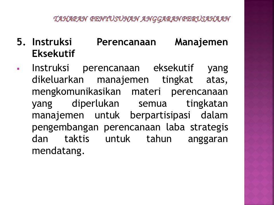 5. Instruksi Perencanaan Manajemen Eksekutif  Instruksi perencanaan eksekutif yang dikeluarkan manajemen tingkat atas, mengkomunikasikan materi peren