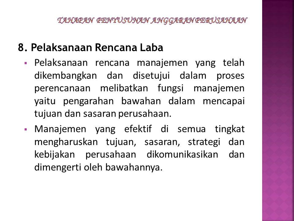 8. Pelaksanaan Rencana Laba  Pelaksanaan rencana manajemen yang telah dikembangkan dan disetujui dalam proses perencanaan melibatkan fungsi manajemen