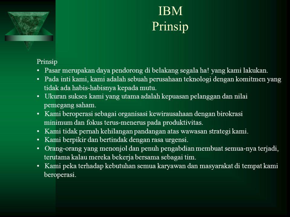 IBM Prinsip Prinsip Pasar merupakan daya pendorong di belakang segala ha! yang kami lakukan. Pada inti kami, kami adalah sebuah perusahaan teknologi d