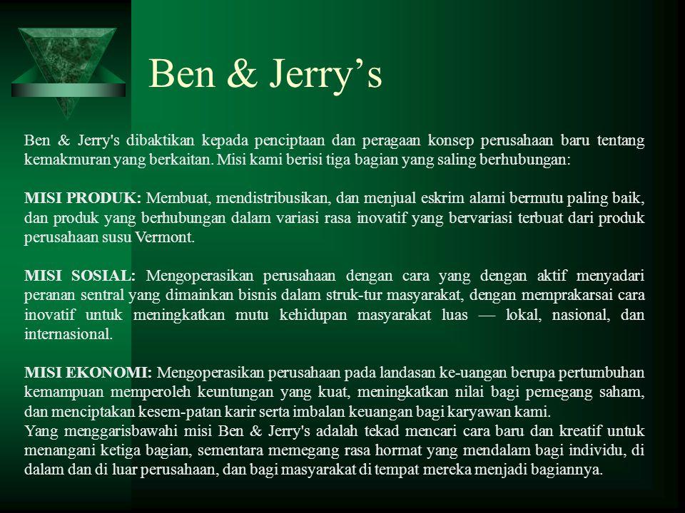 Ben & Jerry's Ben & Jerry's dibaktikan kepada penciptaan dan peragaan konsep perusahaan baru tentang kemakmuran yang berkaitan. Misi kami berisi tiga