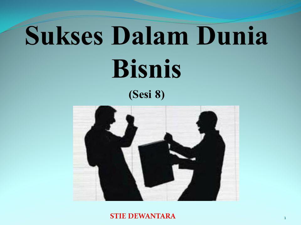 Sukses Dalam Dunia Bisnis (Sesi 8) 1 STIE DEWANTARA