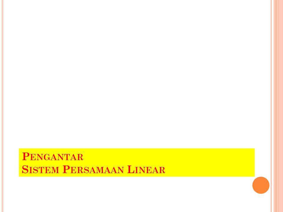 P ENDAHULUAN Kajian sistem persamaan linear dan penyelesaiannya, merupakan topik utama dalam aljabar linear.