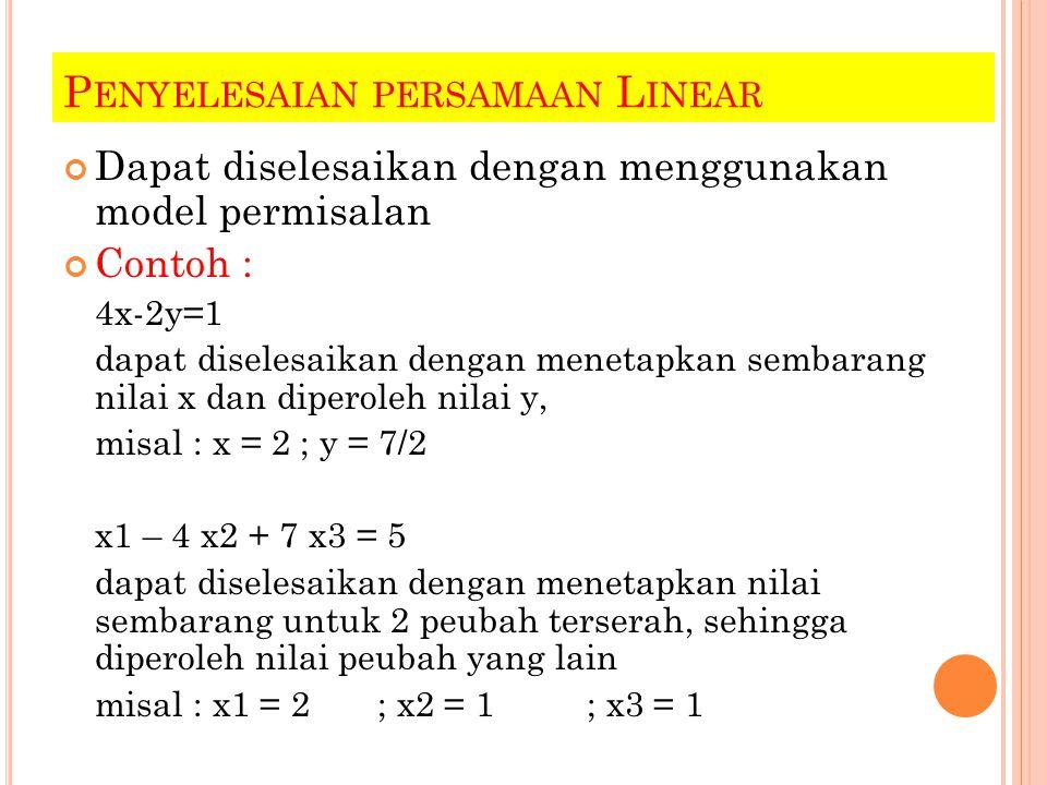 P ENYELESAIAN PERSAMAAN L INEAR Dapat diselesaikan dengan menggunakan model permisalan Contoh : 4x-2y=1 dapat diselesaikan dengan menetapkan sembarang