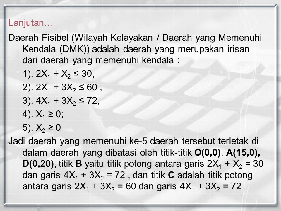 Daerah Fisibel (Wilayah Kelayakan / Daerah yang Memenuhi Kendala (DMK)) adalah daerah yang merupakan irisan dari daerah yang memenuhi kendala : 1). 2X