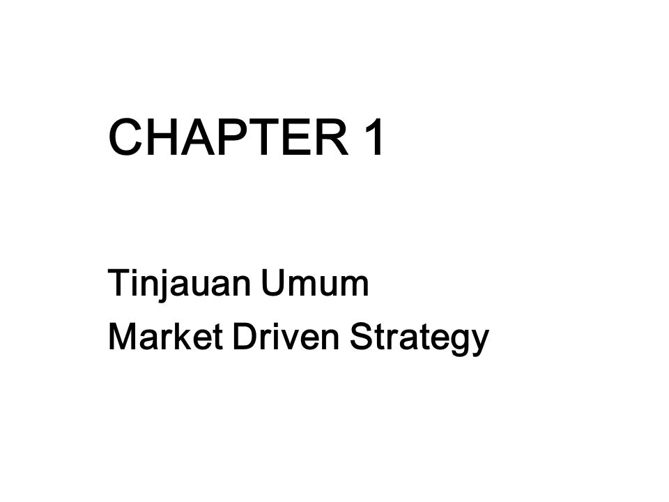 CHAPTER 1 Tinjauan Umum Market Driven Strategy