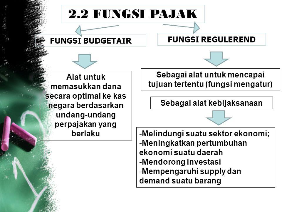 2.2 FUNGSI PAJAK FUNGSI BUDGETAIR FUNGSI REGULEREND Alat untuk memasukkan dana secara optimal ke kas negara berdasarkan undang-undang perpajakan yang